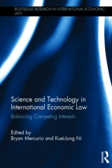 Science and Technology in International Economic Law : Balancing Competing Interests, Hardback Book