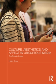 Culture, Aesthetics and Affect in Ubiquitous Media : The Prosaic Image, Hardback Book