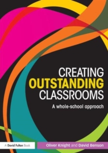 Creating Outstanding Classrooms : A whole-school approach, Paperback Book