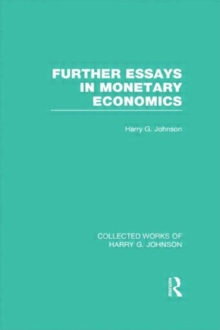 Further Essays in Monetary Economics  (Collected Works of Harry Johnson), Hardback Book