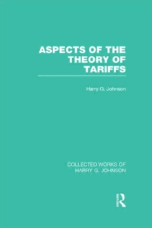 Aspects of the Theory of Tariffs  (Collected Works of Harry Johnson), Hardback Book