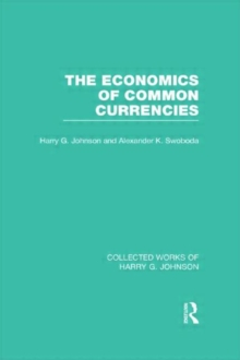 The Economics of Common Currencies  (Collected Works of Harry Johnson) : Proceedings of the Madrid Conference on Optimum Currency Areas, Hardback Book