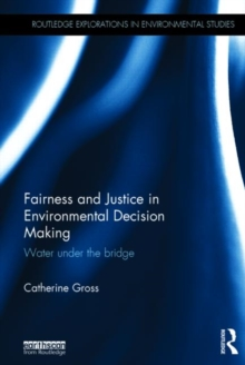 Fairness and Justice in Environmental Decision Making : Water Under the Bridge, Hardback Book