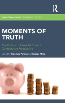 Moments of Truth : The Politics of Financial Crises in Comparative Perspective, Hardback Book