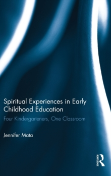 Spiritual Experiences in Early Childhood Education : Four Kindergarteners, One Classroom, Hardback Book