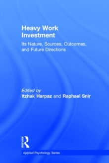 Heavy Work Investment : Its Nature, Sources, Outcomes, and Future Directions, Hardback Book