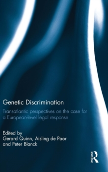 Genetic Discrimination : Transatlantic Perspectives on the Case for a European Level Legal Response, Hardback Book