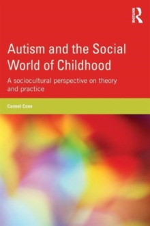 Autism and the Social World of Childhood : A sociocultural perspective on theory and practice, Paperback / softback Book
