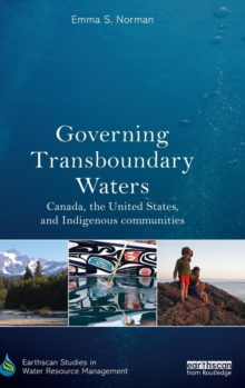 Governing Transboundary Waters : Canada, the United States, and Indigenous Communities, Hardback Book