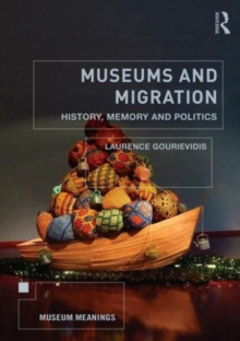 Museums and Migration : History, Memory and Politics, Paperback / softback Book