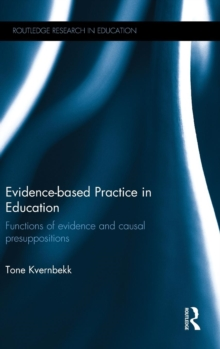 Evidence-based Practice in Education : Functions of evidence and causal presuppositions, Hardback Book