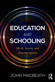 Education and Schooling : Myth, heresy and misconception, Paperback / softback Book