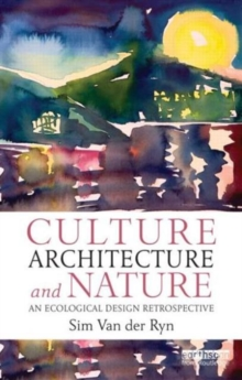 Culture, Architecture and Nature : An Ecological Design Retrospective, Paperback / softback Book