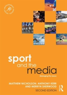 Sport and the Media : Managing the Nexus, Paperback / softback Book