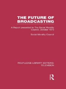 The Future of Broadcasting : A Report Presented to the Social Morality Council, October 1973, Hardback Book