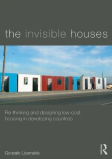 The Invisible Houses : Rethinking and designing low-cost housing in developing countries, Paperback / softback Book