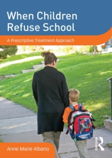When Children Refuse School : A Prescriptive Treatment Approach, DVD-ROM Book