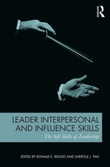 Leader Interpersonal and Influence Skills : The Soft Skills of Leadership, Paperback / softback Book