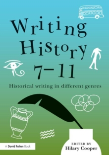 Writing History 7-11 : Historical writing in different genres, Paperback / softback Book