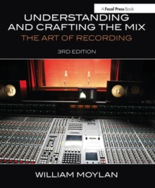 Understanding and Crafting the Mix : The Art of Recording, Paperback / softback Book