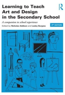 Learning to Teach Art and Design in the Secondary School : A companion to school experience, Paperback Book
