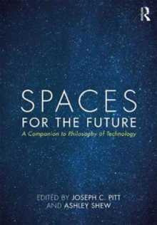 Spaces for the Future : A Companion to Philosophy of Technology, Hardback Book