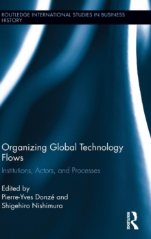 Organizing Global Technology Flows : Institutions, Actors, and Processes, Hardback Book