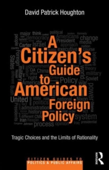A Citizen's Guide to American Foreign Policy : Tragic Choices and the Limits of Rationality, Paperback / softback Book
