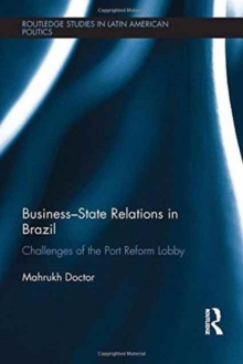 Business-State Relations in Brazil : Challenges of the Port Reform Lobby, Hardback Book
