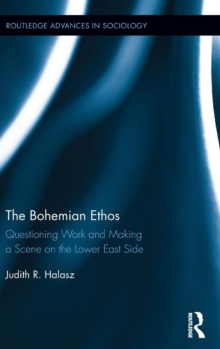 The Bohemian Ethos : Questioning Work and Making a Scene on the Lower East Side, Hardback Book