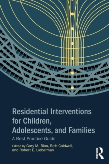 Residential Interventions for Children, Adolescents, and Families : A Best Practice Guide, Paperback Book