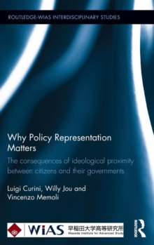 Why Policy Representation Matters : The Consequences of Ideological Proximity Between Citizens and Their Governments, Hardback Book