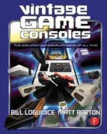 Vintage Game Consoles : An Inside Look at Apple, Atari, Commodore, Nintendo, and the Greatest Gaming Platforms of All Time, Paperback / softback Book