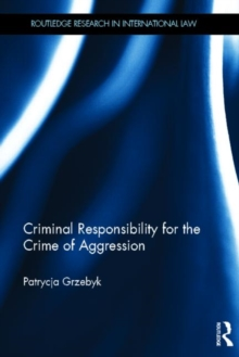 Criminal Responsibility for the Crime of Aggression, Hardback Book