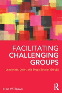 Facilitating Challenging Groups : Leaderless, Open, and Single Session Groups, Paperback / softback Book