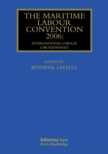 The Maritime Labour Convention 2006: International Labour Law Redefined, Hardback Book