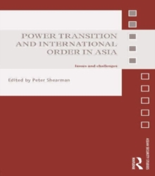 Power Transition and International Order in Asia : Issues and Challenges, Paperback / softback Book