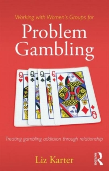 Working with Women's Groups for Problem Gambling : Treating gambling addiction through relationship, Paperback / softback Book