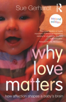 Why Love Matters : How Affection Shapes a Baby's Brain, Paperback Book
