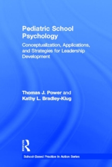 Pediatric School Psychology : Conceptualization, Applications, and Strategies for Leadership Development, Hardback Book