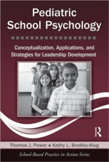 Pediatric School Psychology : Conceptualization, Applications, and Strategies for Leadership Development, Paperback Book