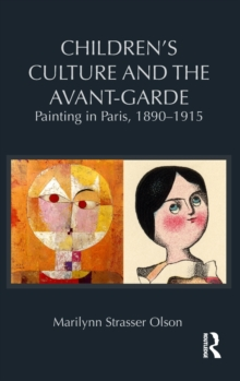 Children's Culture and the Avant-Garde : Painting in Paris, 1890-1915, Hardback Book