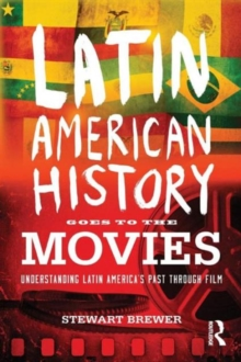 Latin American History Goes to the Movies : Understanding Latin America's Past through Film, Paperback / softback Book