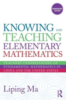 Knowing and Teaching Elementary Mathematics : Teachers' Understanding of Fundamental Mathematics in China and the United States, Paperback / softback Book