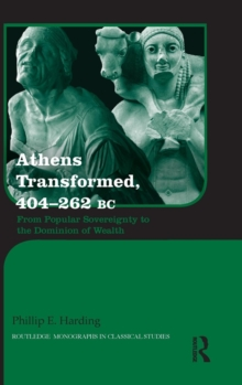Athens Transformed, 404-262 BC : From Popular Sovereignty to the Dominion of Wealth, Hardback Book