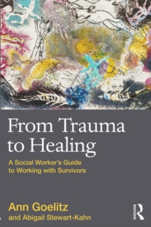 From Trauma to Healing : A Social Worker's Guide to Working with Survivors, Paperback / softback Book