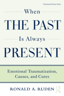 When the Past Is Always Present : Emotional Traumatization, Causes, and Cures, Hardback Book