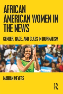 African American Women in the News : Gender, Race, and Class in Journalism, Paperback / softback Book