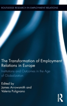 The Transformation of Employment Relations in Europe : Institutions and Outcomes in the Age of Globalization, Hardback Book