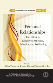 Personal Relationships : The Effect  on Employee Attitudes, Behavior, and Well-being, Hardback Book